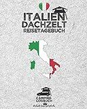 ITALIEN Dachzelt Reisetagebuch | Camping Logbuch: Zum Ausfüllen, Eintragen & Selberschreiben für Dachzelt-Camper | Platz für 50 Tage | ca. 164 Seiten
