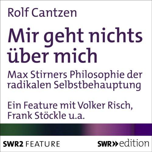 Mir geht nichts über mich     Max Stirners Philosophie der radikalen Selbstbehauptung              Autor:                                                                                                                                 Rolf Cantzen                               Sprecher:                                                                                                                                 Volker Risch,                                                                                        Frank Stöckle,                                                                                        Marcus Michalski                      Spieldauer: 27 Min.     10 Bewertungen     Gesamt 4,4