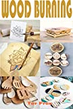 Wood Burning : Easy-To- Follow Step By Step Approach To Wood Burning (Pyrography) And Simple...