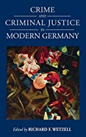 Crime and Criminal Justice in Modern Germany (Studies in German History (16))