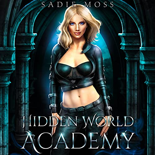 Hidden World Academy: Complete Series, Books 1-3 Audiobook By Sadie Moss cover art