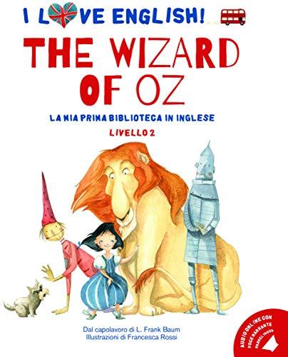 The wizard of Oz dal capolavoro di L. Frank Baum. Livello 2. Ediz. italiana e inglese