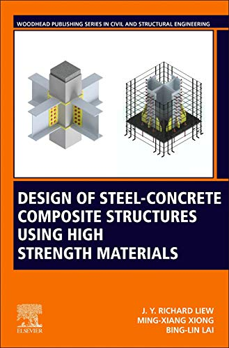 Design of Steel-Concrete Composite Structures Using High-Strength Materials (Woodhead Publishing Series in Civil and Structural Engineering)