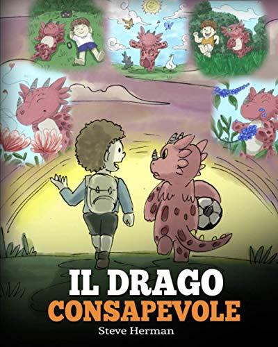 Il drago consapevole: (The Mindful Dragon) Una simpatica storia per bambini, per educarli alla consapevolezza, alla concentrazione e alla serenità.: 3