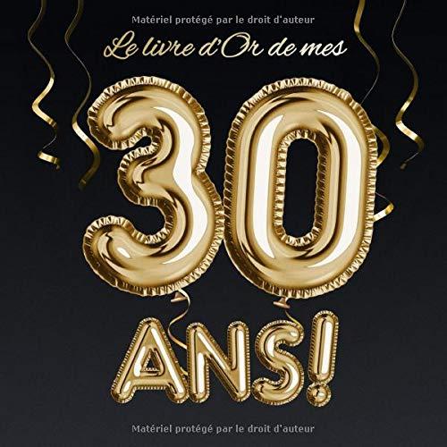 Le livre d'Or de mes 30 ans: Décoration pour le 30ème anniversaire - 30 ans - Déco & Cadeau pour homme ou femme - Édition Ballons Or Noir - livre pour les félicitations et photos des invités