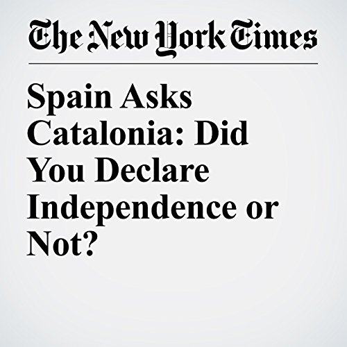 Spain Asks Catalonia: Did You Declare Independence or Not? audiobook cover art