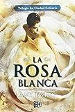 La Rosa Blanca/ The White Rose (Trilogia La Ciudad Solitaria)