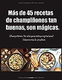 Más de 45 recetas de champiñones tan buenas son mágicas: Champiñones No solo para cocina vegetariana Estas recetas lo prueban.