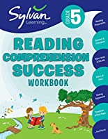 5th Grade Reading Comprehension Success Workbook: Reading and Preparation, Context and Indifference, Main Ideas and Details, Point of View, Making Arguments, Timelines, Plot Maps, and More (Sylvan Language Arts Workbooks)