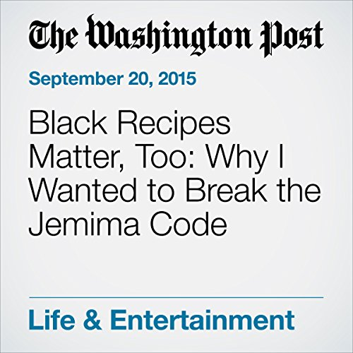 Black Recipes Matter, Too: Why I Wanted to Break the Jemima Code cover art