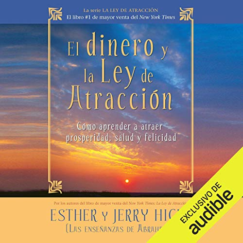 El dinero y la ley de la atracción [Money and the Law of Attraction] (Narración en Castellano): Aprender a atraer riqueza, salud y felicidad [Learning to Attract Wealth, Health and Happiness]