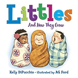 Littles: And How They Grow by [Kelly DiPucchio, AG Ford]