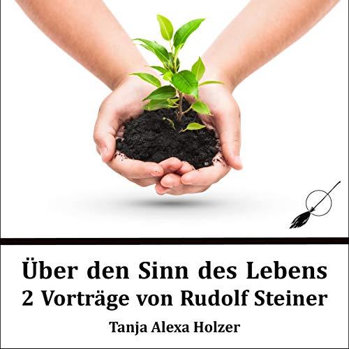 Über den Sinn des Lebens     2 Vorträge von Rudolf Steiner              Autor:                                                                                                                                 Rudolf Steiner                               Sprecher:                                                                                                                                 Tanja Alexa Holzer                      Spieldauer: 2 Std. und 31 Min.     8 Bewertungen     Gesamt 4,5
