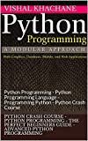 Python Crash Course - Python Programming - The Perfect Beginners Guide - Advanced Python Programming: Python Programming - Python Programming Language - Programming Python - Python Crash Course