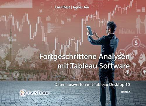 Daten auswerten mit Tableau Desktop 10 - Band 2: Fortgeschrittene Analysen mit Tableau Software