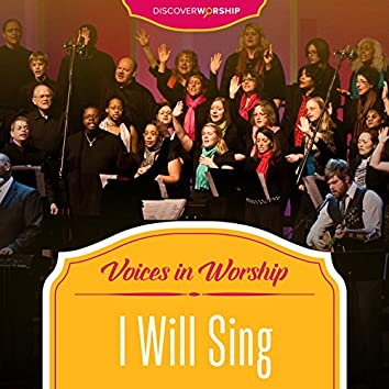 Voices in Worship: I Will Sing