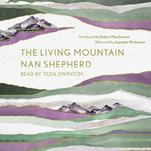 The Living Mountain     A Celebration of the Cairngorm Mountains of Scotland              Written by:                                                                                                                                 Nan Shepherd,                                                                                        Robert Macfarlane,                                                                                        Jeanette Winterson                               Narrated by:                                                                                                                                 Tilda Swinton,                                                                                        Robert MacFarlane,                                                                                        Jeanette Winterson                      Length: 4 hrs and 53 mins     Not rated yet     Overall 0.0