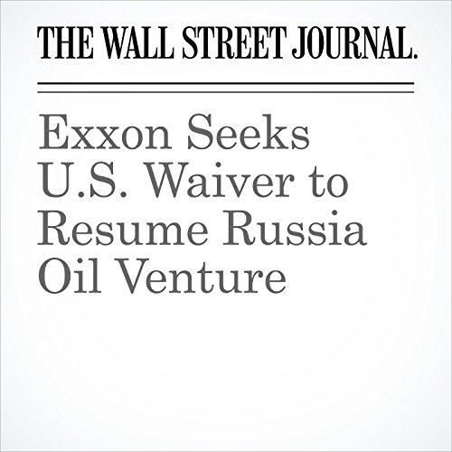 Exxon Seeks U.S. Waiver to Resume Russia Oil Venture copertina