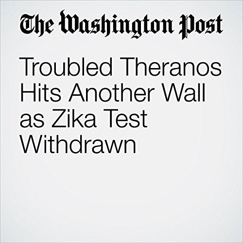 Troubled Theranos Hits Another Wall as Zika Test Withdrawn audiobook cover art