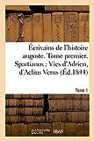Écrivains de l'Histoire Auguste. Spartianus: Vies d'Adrien, d'Aelius Verus, Tome 1 (Litterature) (French Edition)