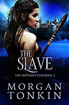 The Slave (The Mother's Children Book 2) by [Morgan Tonkin]