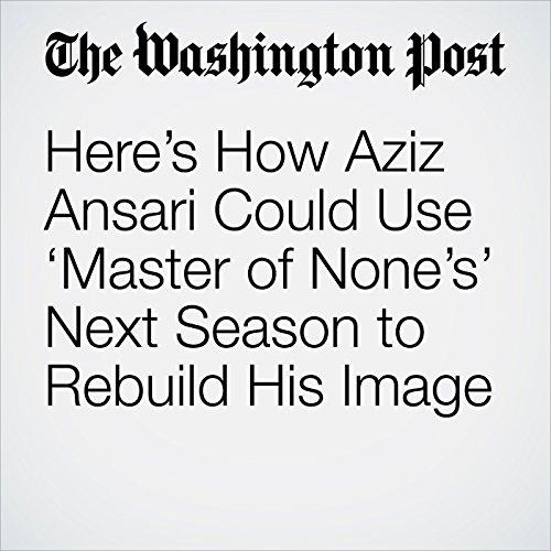 Here's How Aziz Ansari Could Use 'Master of None's' Next Season to Rebuild His Image copertina