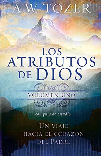 Los Atributos de Dios - Volumen, Uno: Un Viaje Hacia el Corazon del Padre = The Attributes of God - Vol. 1
