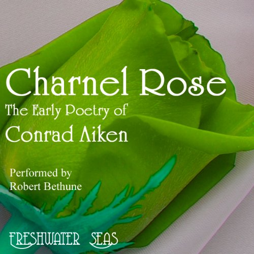 The Early Poetry of Conrad Aiken: Charnel Rose audiobook cover art