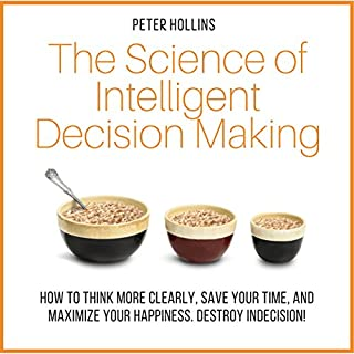 The Science of Intelligent Decision Making     How to Think More Clearly, Save Your Time, and Maximize Your Happiness              By:                                                                                                                                 Peter Hollins                               Narrated by:                                                                                                                                 Peter Hollins                      Length: 2 hrs and 50 mins     51 ratings     Overall 4.3