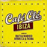 Cafe Ole Ibiza (Mixed By Rafha Madrid and Rebecca & Fiona)