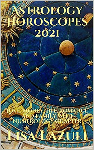 Astrology Horoscopes 2021: Love, Money, Life, Romance and Family With Numerology Chapter (English Edition)
