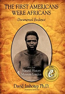 The First Americans Were Africans: Documented Evidence by David Imhotep Ph.D. (2011-03-02)