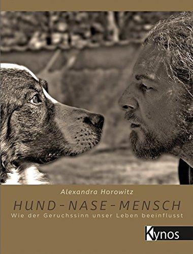 Hund - Nase - Mensch: Wie der Geruchssinn unser Leben beeinflusst