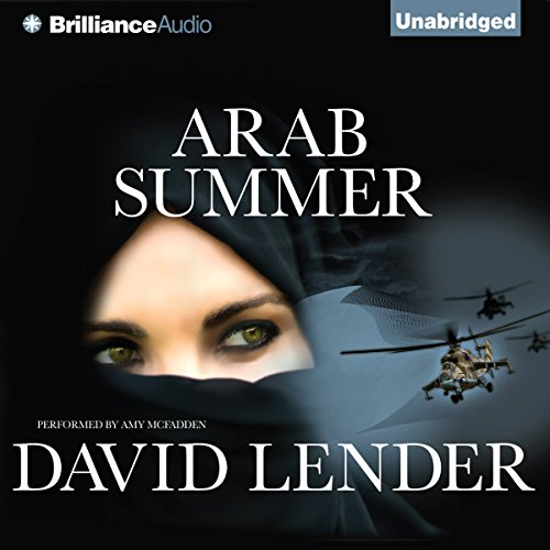 Arab Summer     Sasha Del Mira, Book 3              By:                                                                                                                                 David Lender                               Narrated by:                                                                                                                                 Amy McFadden                      Length: 8 hrs and 24 mins     11 ratings     Overall 3.4