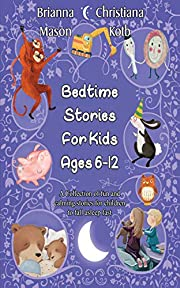 Bedtime Stories For Kids Ages 6-12: A collection of fun and calming stories for children to fall asleep fast