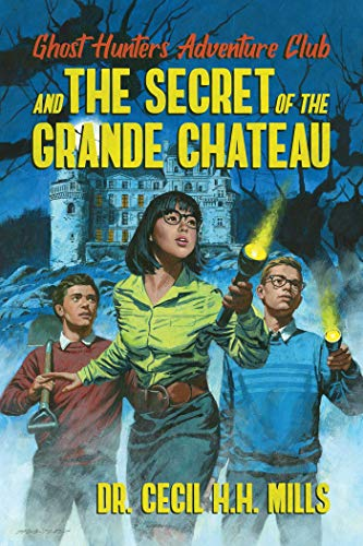 Compare Textbook Prices for Ghost Hunters Adventure Club and the Secret of the Grande Chateau  ISBN 9781682618929 by Mills, Dr. Cecil H.H.