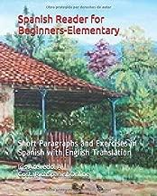 Spanish Reader for Beginners-Elementary: Short Paragraphs and Exercises in Spanish (Volume 1) (Spanish Edition)
