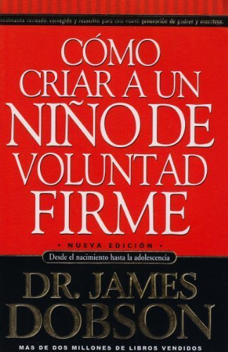 Como criar a un nino de voluntad firme/New Strong -Willed Child (Spanish Edition) by James Dobson(June 30, 2005) Paperback