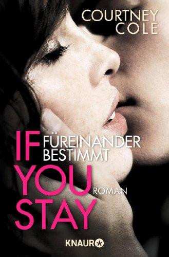 If you stay – Füreinander bestimmt: Roman (Die Beautifully Broken-Reihe, Band 1)