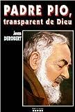 Padre Pio, transparent de Dieu. Portrait spirituel de Padre Pio au travers de ses lettres de Jean Derobert ( 1 mars 1987 )