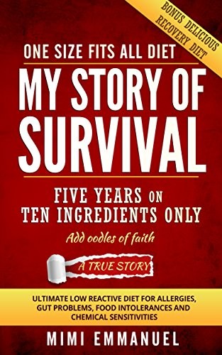 Book: My Story of Survival - The ultimate low-reactive diet for allergies, gut problems, food intolerances and chemical sensitivities by Mimi Emmanuel