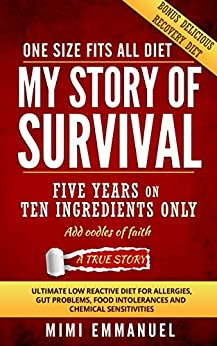 My Story of Survival: The ultimate low-reactive diet for allergies, gut problems, food intolerances and chemical sensitivities. by [Mimi Emmanuel]