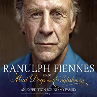 Mad Dogs and Englishmen     An Expedition Round My Family              By:                                                                                                                                 Ranulph Fiennes                               Narrated by:                                                                                                                                 Ranulph Fiennes                      Length: 5 hrs and 38 mins     9 ratings     Overall 3.6