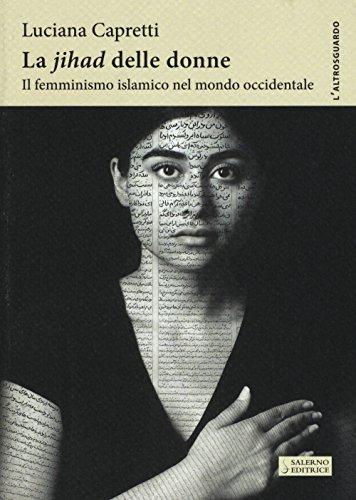La «Jihad» delle donne. Il femminismo islamico nel mondo occidentale