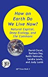 How on Earth Do We Live Now? Natural Capital, Deep Ecology, and the Commons (English Edition)