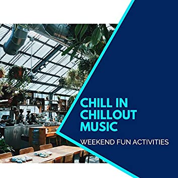 Chill In Chillout Music - Weekend Fun Activities