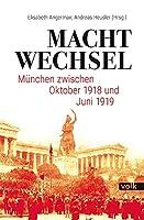 Machtwechsel: Muenchen zwischen Oktober 1918 und Juli 1919