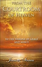 From The Courtroom of Heaven To the Throne Of Grace and Mercy