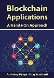Blockchain Applications: A Hands-On Approach - Arshdeep Bahga