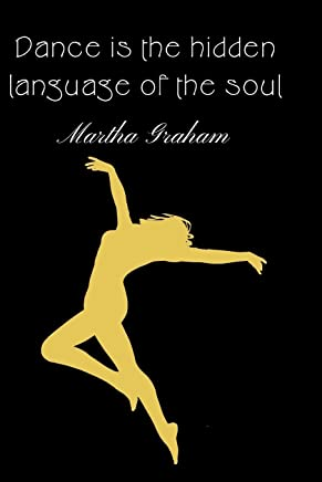 Dance Is The Hidden Language Of The Soul - Martha Graham: Dance Journal For A Dancer